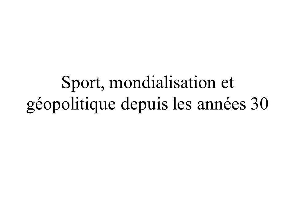 Sport, mondialisation et géopolitique depuis les années 30