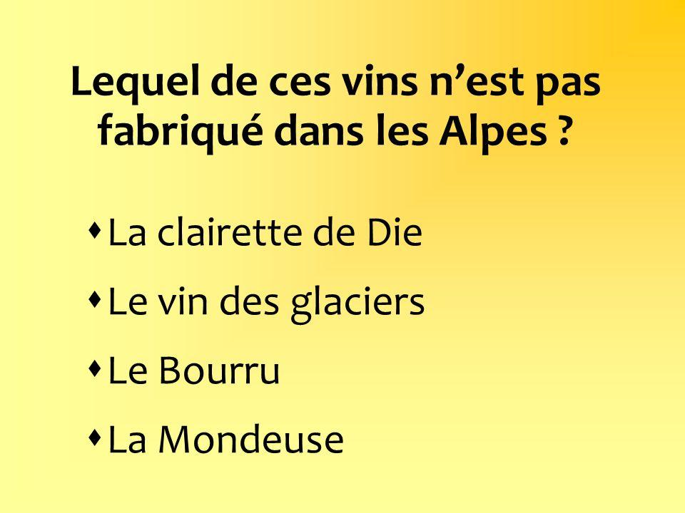 Lequel de ces vins n'est pas fabriqué dans les Alpes