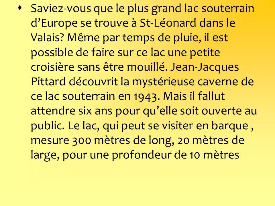 Saviez-vous que le plus grand lac souterrain d'Europe se trouve à St-Léonard dans le Valais.