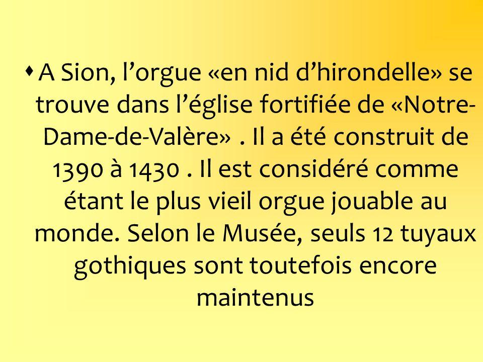 A Sion, l'orgue «en nid d'hirondelle» se trouve dans l'église fortifiée de «Notre- Dame-de-Valère» .