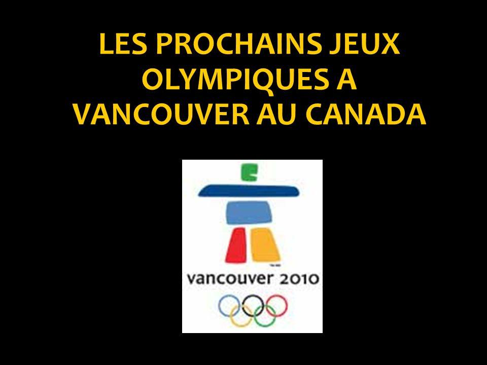 LES PROCHAINS JEUX OLYMPIQUES A VANCOUVER AU CANADA