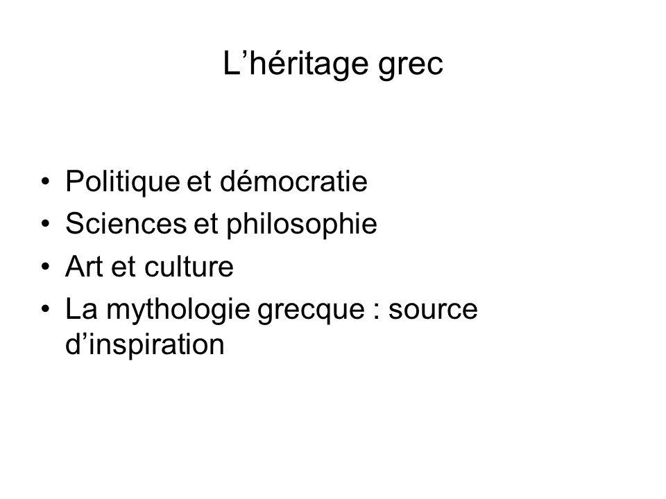 L'héritage grec Politique et démocratie Sciences et philosophie