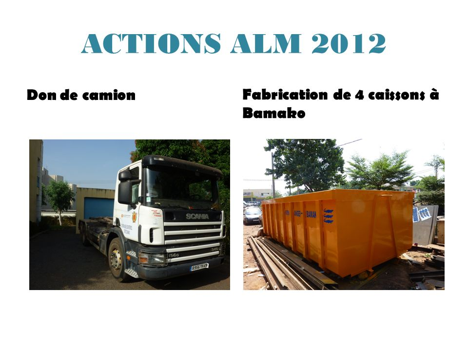 ACTIONS ALM 2012 Don de camion Fabrication de 4 caissons à Bamako