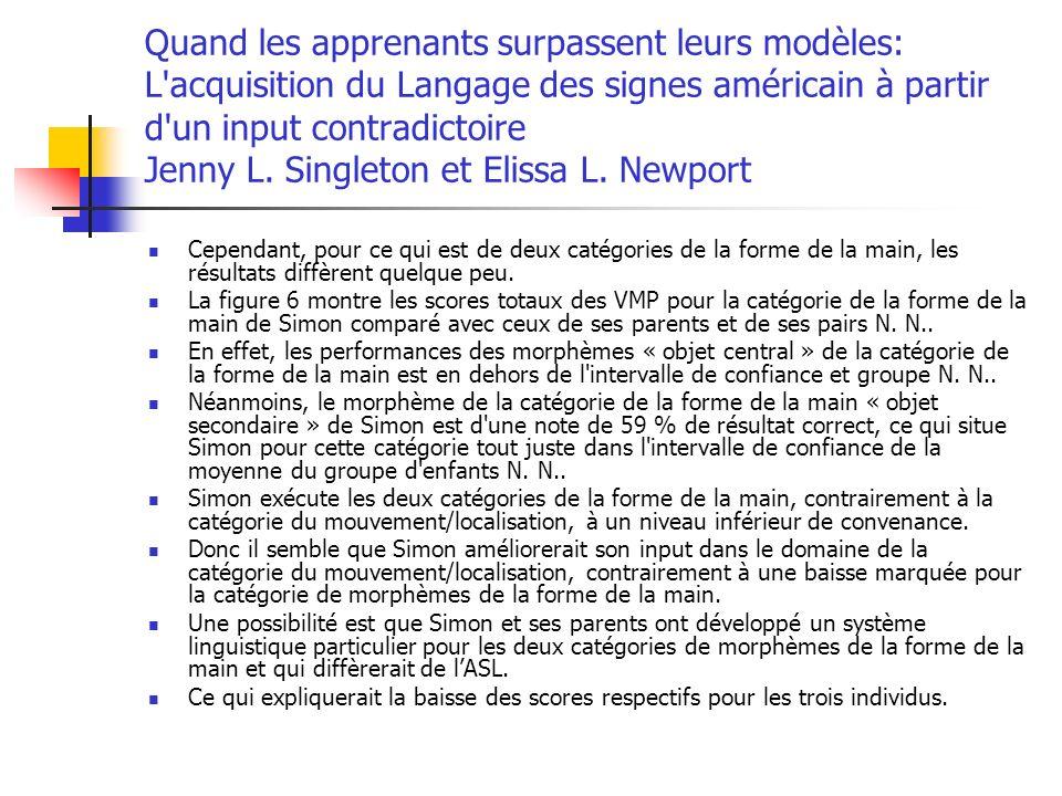 Quand les apprenants surpassent leurs modèles: L acquisition du Langage des signes américain à partir d un input contradictoire Jenny L. Singleton et Elissa L. Newport