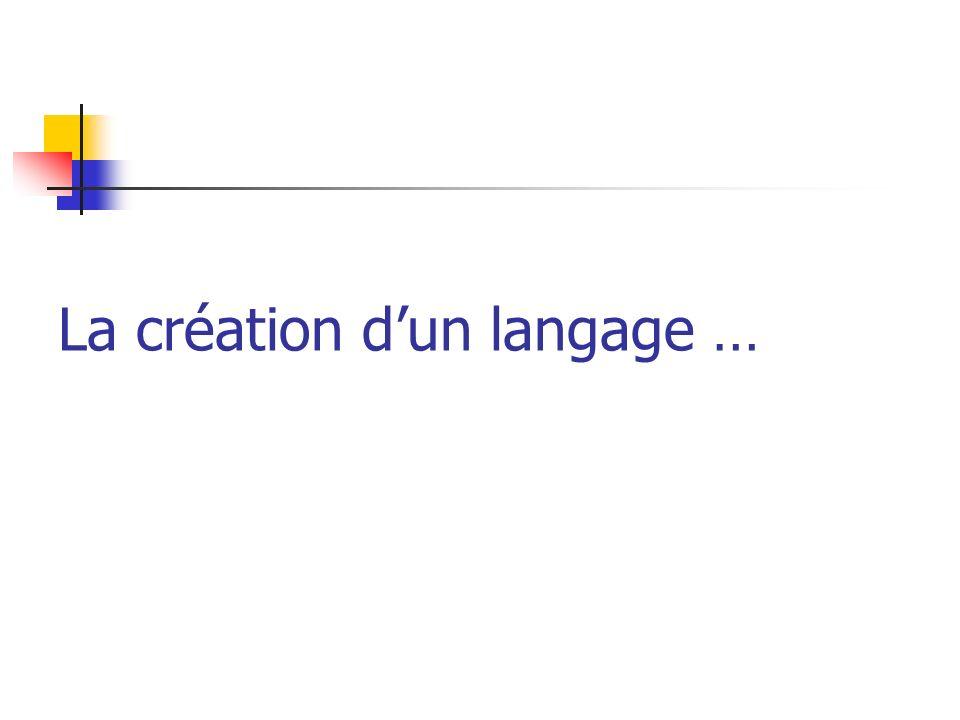 La création d'un langage …