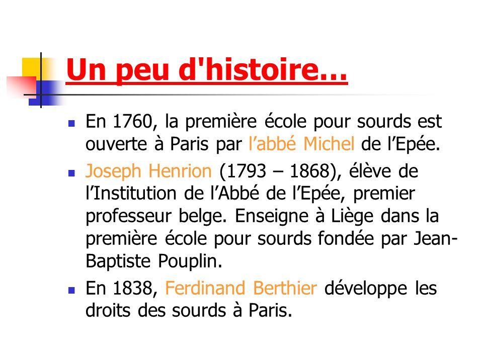 Un peu d histoire… En 1760, la première école pour sourds est ouverte à Paris par l'abbé Michel de l'Epée.