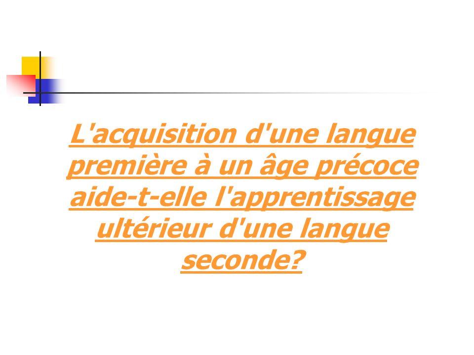 L acquisition d une langue première à un âge précoce aide-t-elle l apprentissage ultérieur d une langue seconde