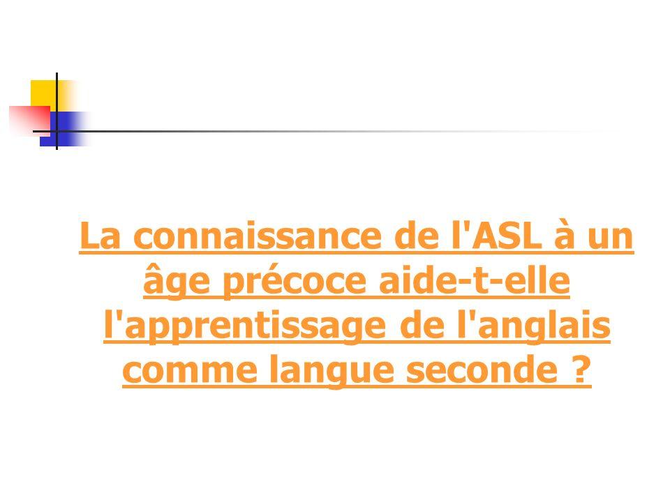La connaissance de l ASL à un âge précoce aide-t-elle l apprentissage de l anglais comme langue seconde