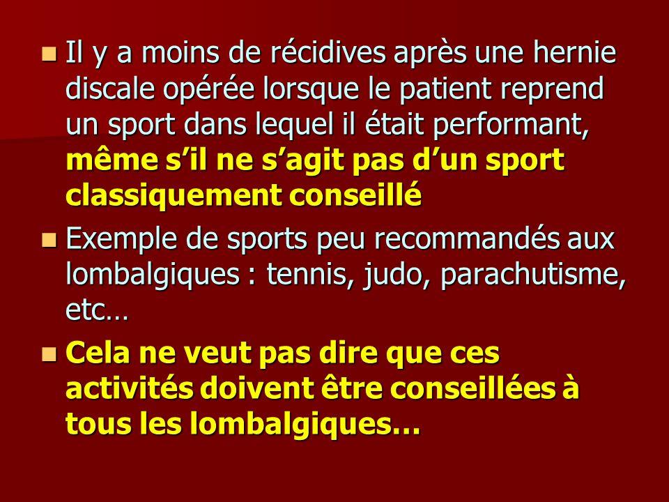Il y a moins de récidives après une hernie discale opérée lorsque le patient reprend un sport dans lequel il était performant, même s'il ne s'agit pas d'un sport classiquement conseillé