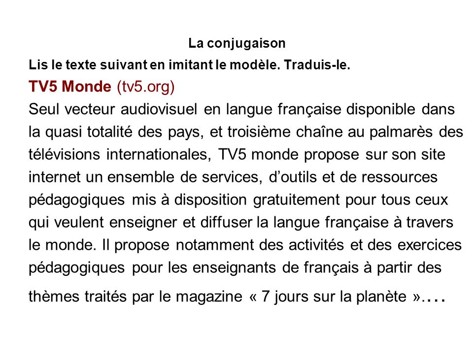 Seul vecteur audiovisuel en langue française disponible dans