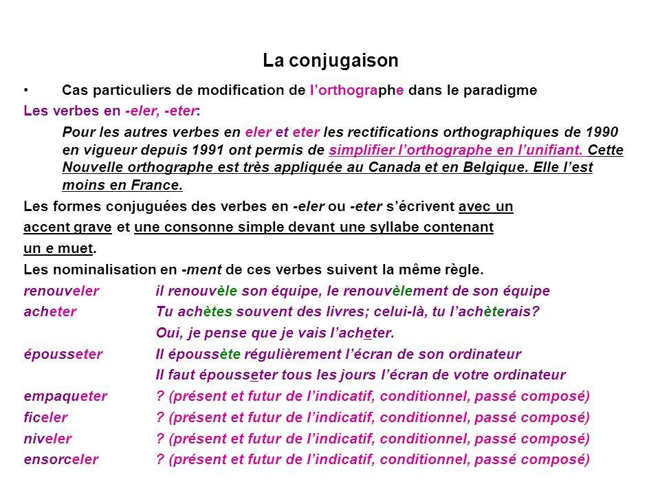 La conjugaison Cas particuliers de modification de l'orthographe dans le paradigme. Les verbes en -eler, -eter: