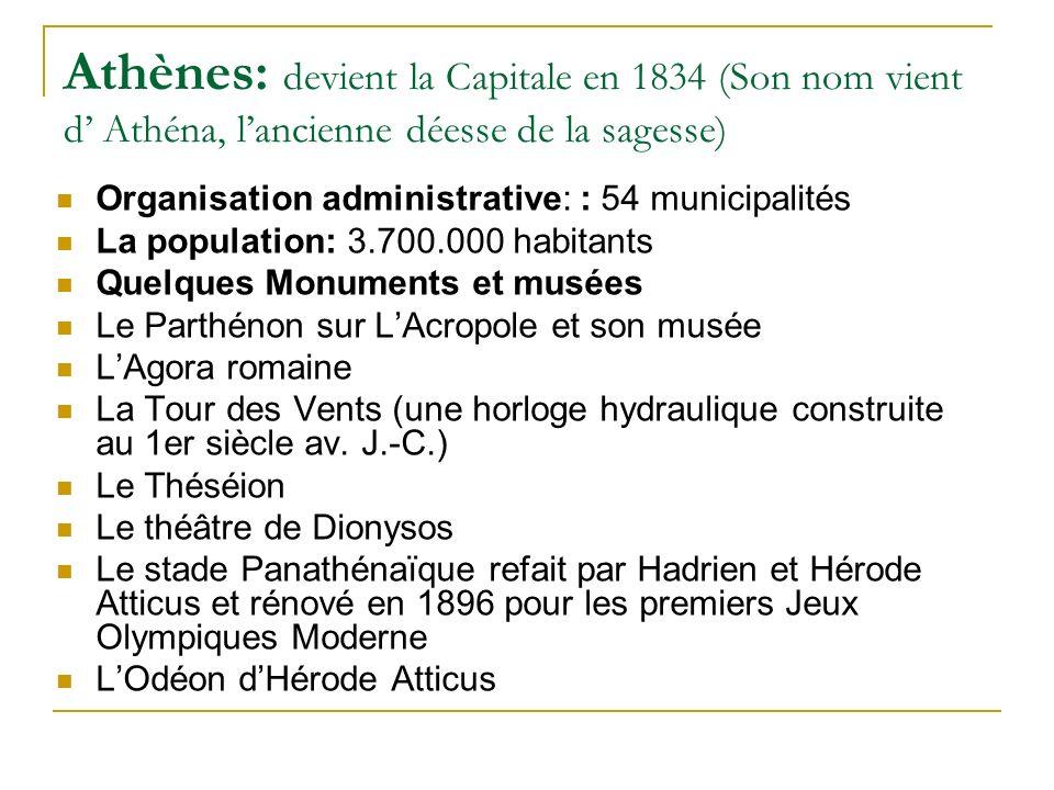 Athènes: devient la Capitale en 1834 (Son nom vient d' Athéna, l'ancienne déesse de la sagesse)