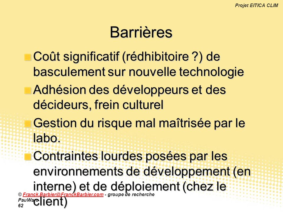 Barrières Coût significatif (rédhibitoire ) de basculement sur nouvelle technologie. Adhésion des développeurs et des décideurs, frein culturel.