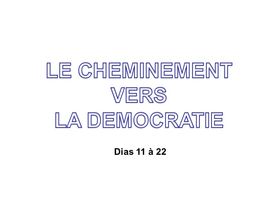 LE CHEMINEMENT VERS LA DEMOCRATIE