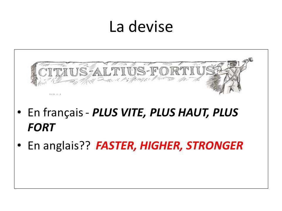 La devise En français - PLUS VITE, PLUS HAUT, PLUS FORT