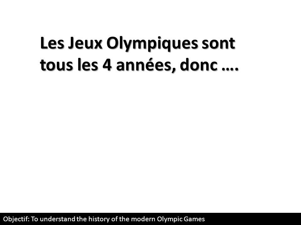 Les Jeux Olympiques sont tous les 4 années, donc ….