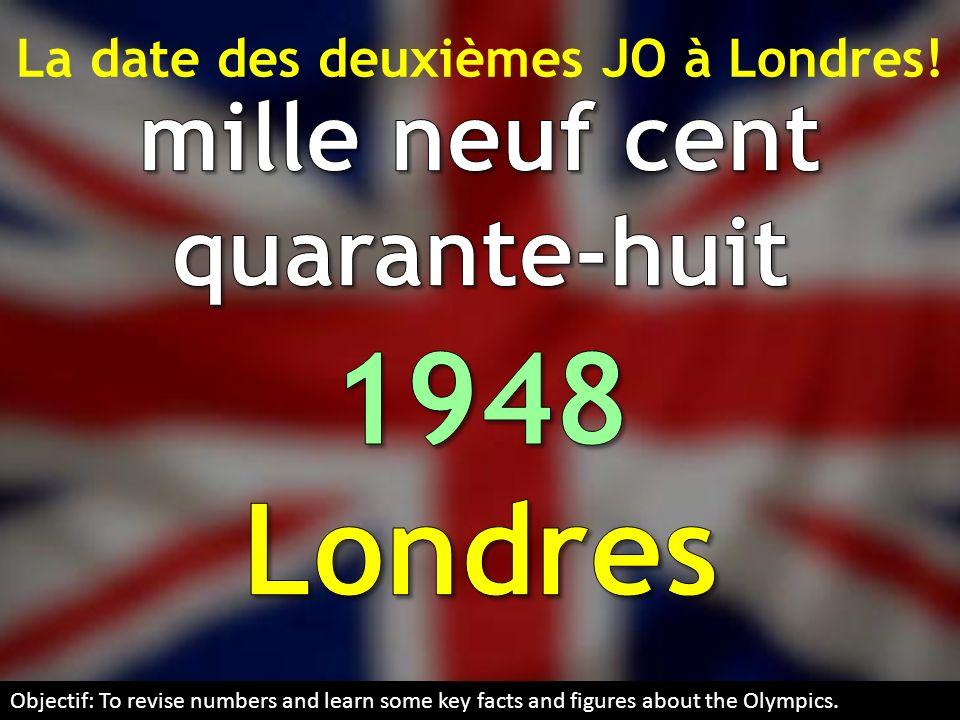 La date des deuxièmes JO à Londres! mille neuf cent quarante-huit