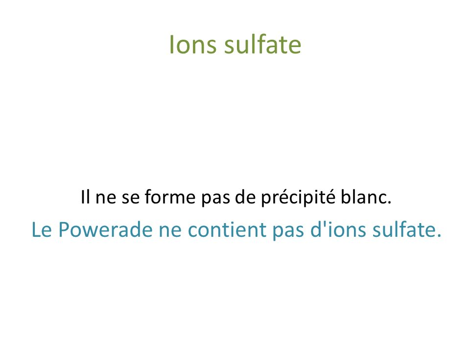 Ions sulfate Le Powerade ne contient pas d ions sulfate.