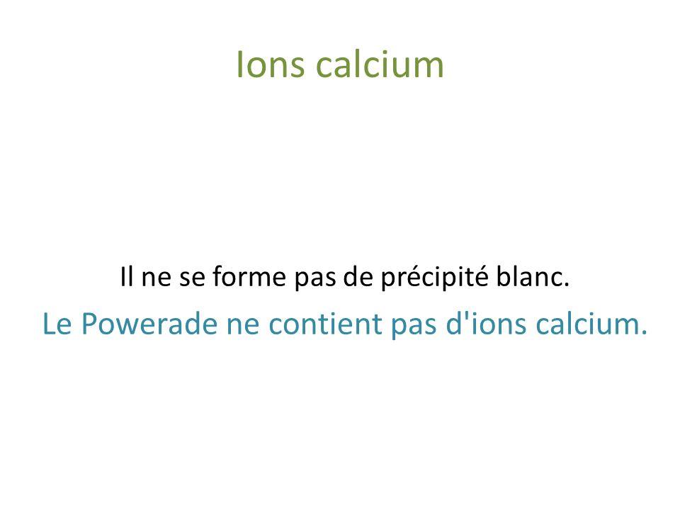 Ions calcium Le Powerade ne contient pas d ions calcium.
