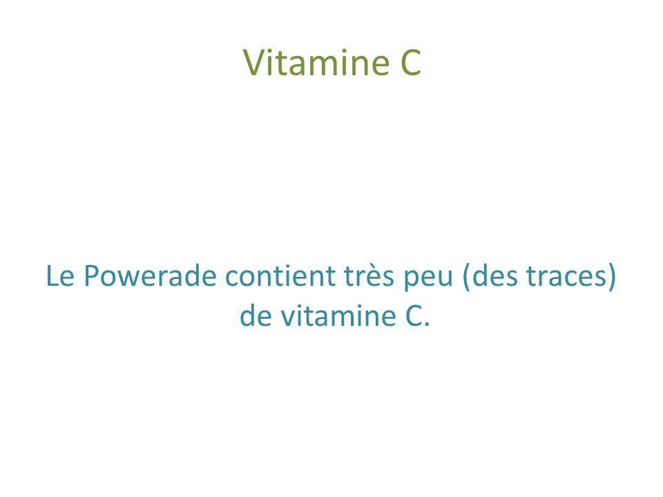 Le Powerade contient très peu (des traces) de vitamine C.