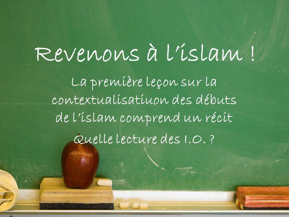 Revenons à l'islam ! La première leçon sur la contextualisatiuon des débuts de l'islam comprend un récit.