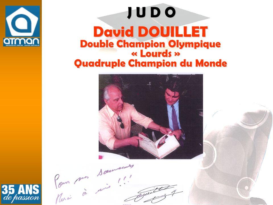 J U D O David DOUILLET Double Champion Olympique « Lourds »