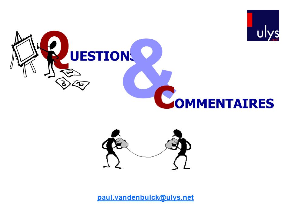 QUESTIONS & paul.vandenbulck@ulys.net cOMMENTAIRES