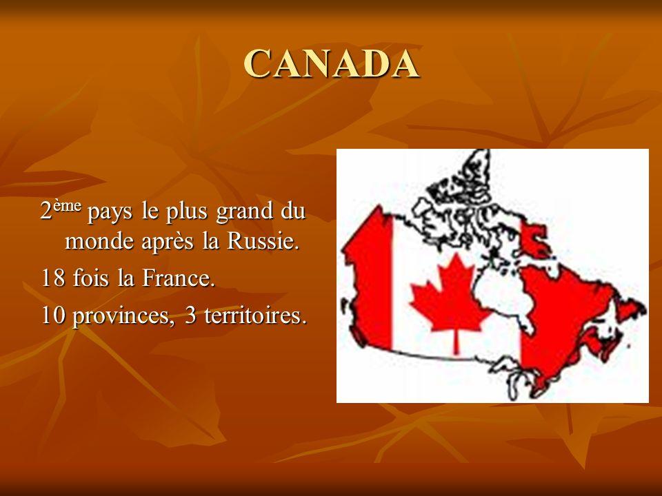 CANADA 2ème pays le plus grand du monde après la Russie.