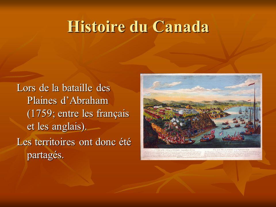 Histoire du Canada Lors de la bataille des Plaines d'Abraham (1759; entre les français et les anglais).