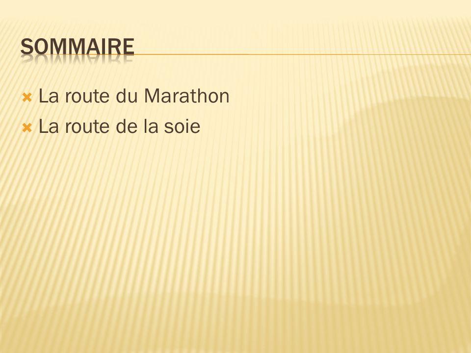 Sommaire La route du Marathon La route de la soie