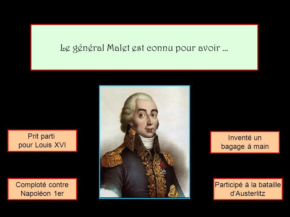 Le général Malet est connu pour avoir …