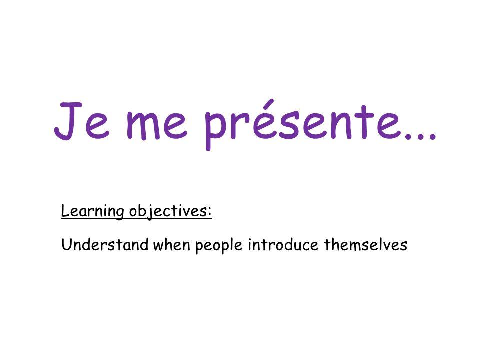 Je me présente... Learning objectives: