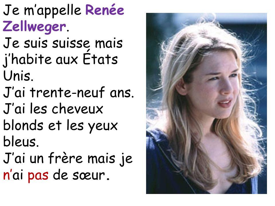 Je m'appelle Renée Zellweger.