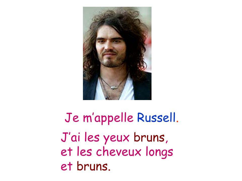 Je m'appelle Russell. J'ai les yeux bruns, et les cheveux longs et bruns.