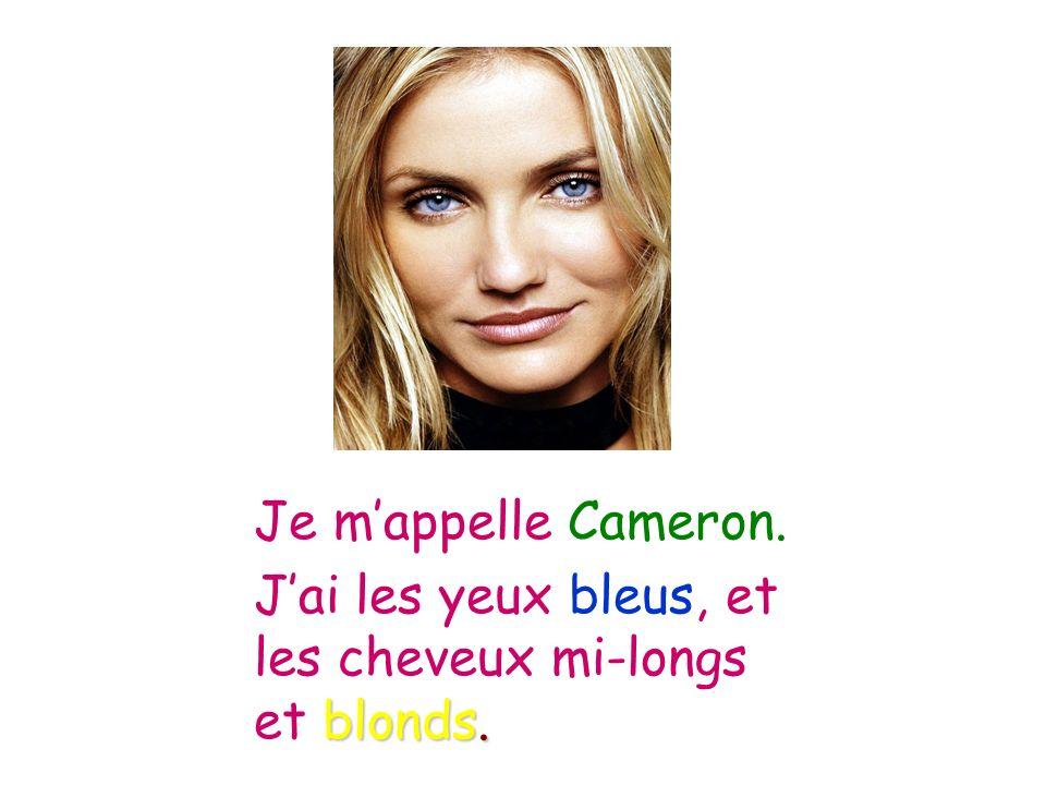 Je m'appelle Cameron. J'ai les yeux bleus, et les cheveux mi-longs et blonds.
