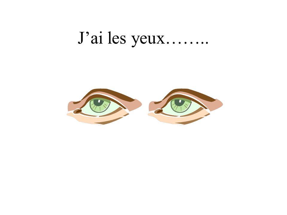 J'ai les yeux……..