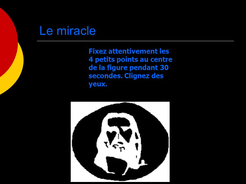 Le miracle Fixez attentivement les 4 petits points au centre de la figure pendant 30 secondes.