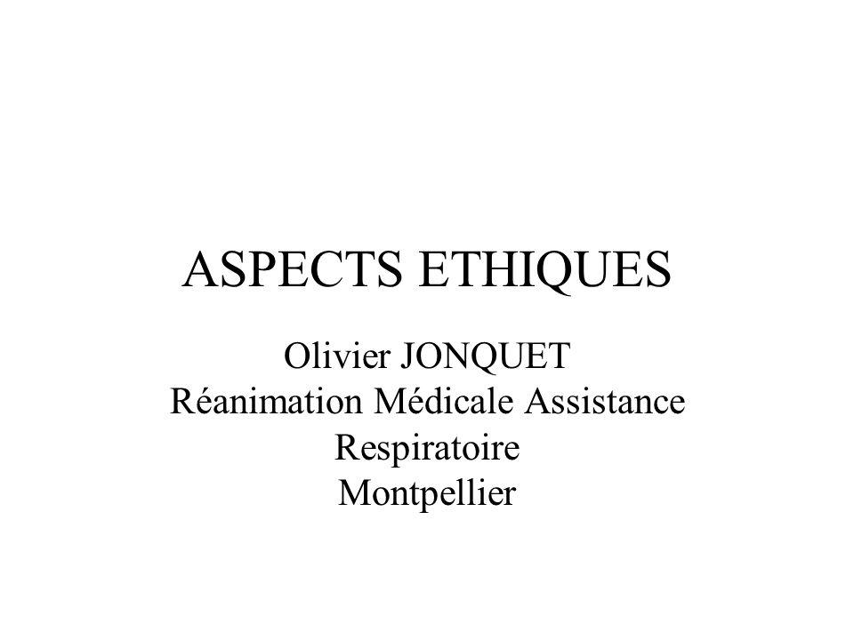 ASPECTS ETHIQUES Olivier JONQUET Réanimation Médicale Assistance Respiratoire Montpellier.