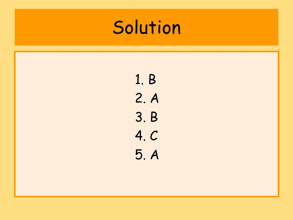 Solution 1. B 2. A 3. B 4. C 5. A