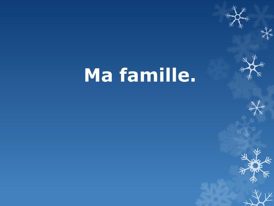 Ma famille.