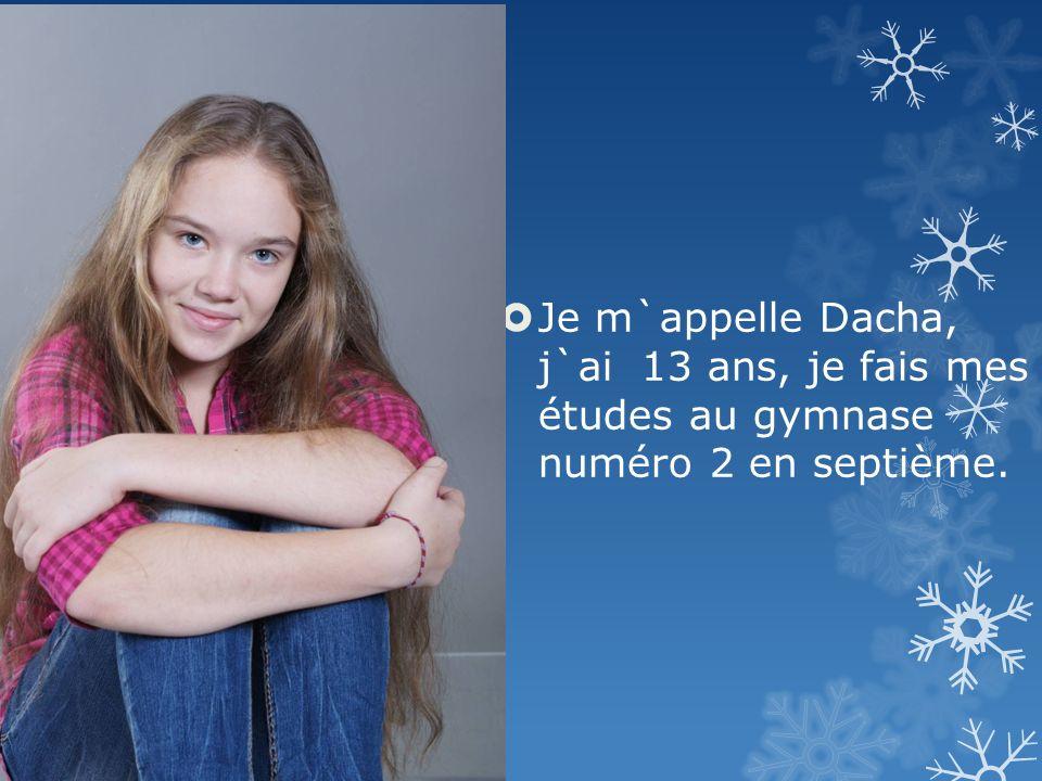Je m`appelle Dacha, j`ai 13 ans, je fais mes études au gymnase numéro 2 en septième.