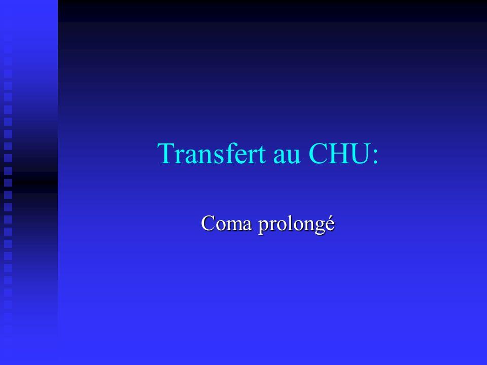 Transfert au CHU: Coma prolongé