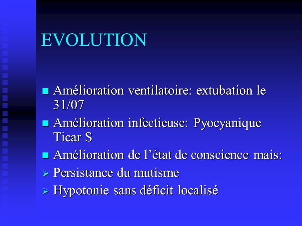 EVOLUTION Amélioration ventilatoire: extubation le 31/07