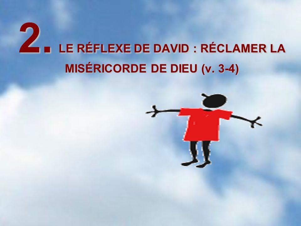 2. LE RÉFLEXE DE DAVID : RÉCLAMER LA MISÉRICORDE DE DIEU (v. 3-4)