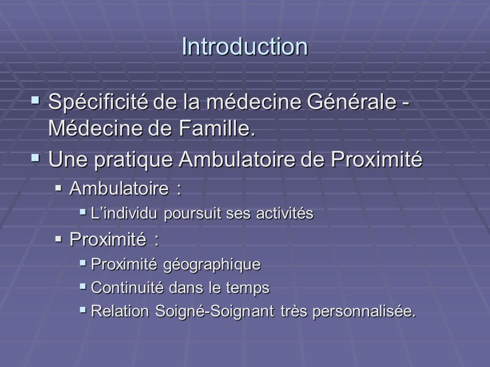 Introduction Spécificité de la médecine Générale - Médecine de Famille. Une pratique Ambulatoire de Proximité.