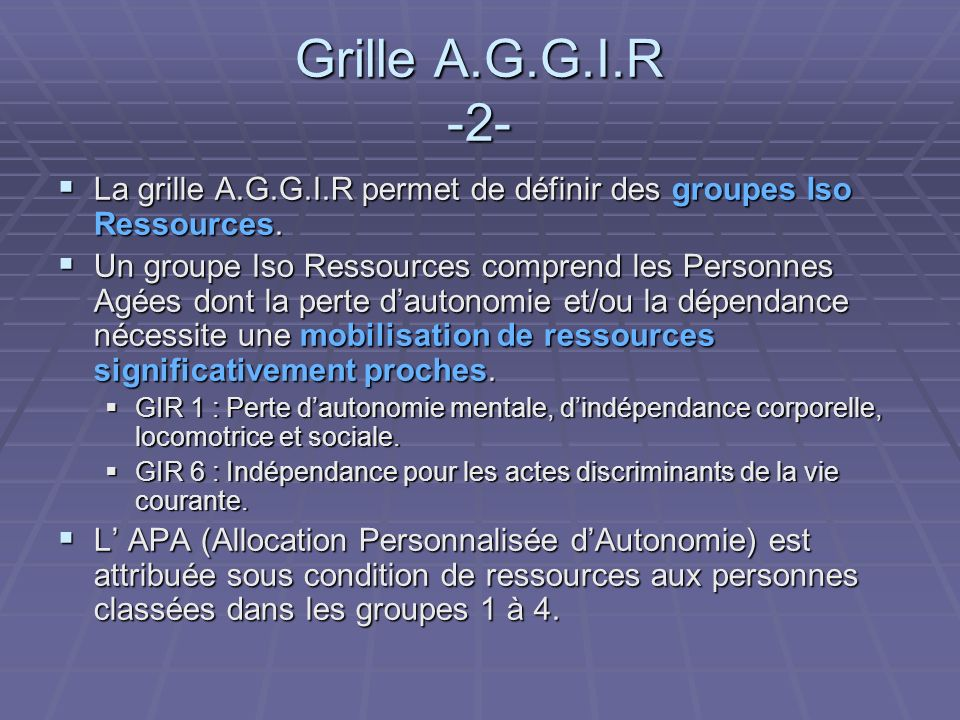 Grille A.G.G.I.R -2- La grille A.G.G.I.R permet de définir des groupes Iso Ressources.