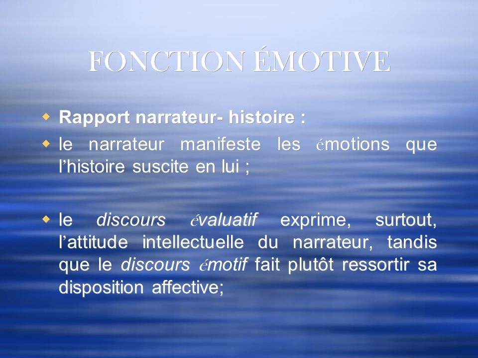 FONCTION ÉMOTIVE Rapport narrateur- histoire :