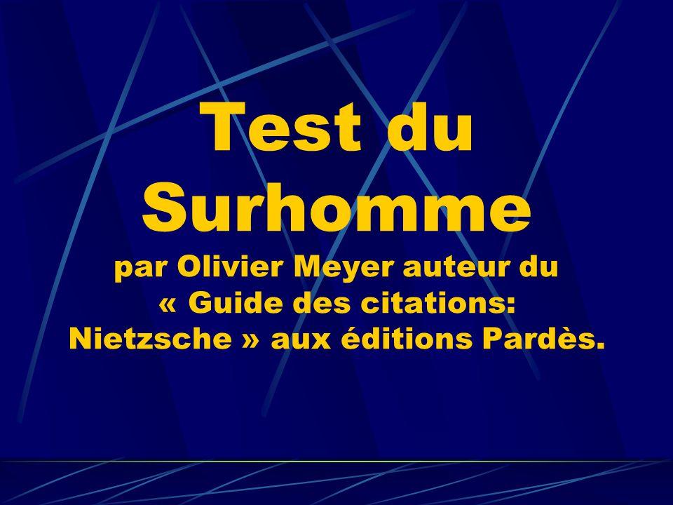 Test du Surhomme par Olivier Meyer auteur du « Guide des citations: Nietzsche » aux éditions Pardès.