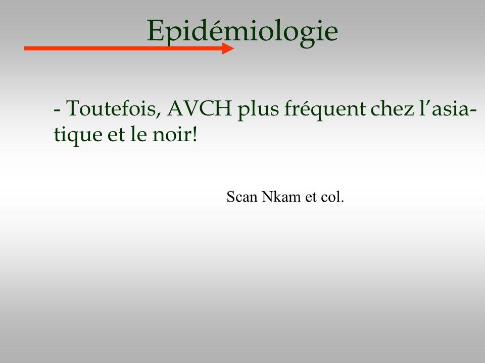 Epidémiologie - Toutefois, AVCH plus fréquent chez l'asia- tique et le noir! Scan Nkam et col.