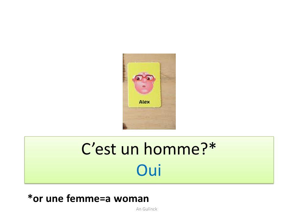 C'est un homme * Oui *or une femme=a woman An Gulinck